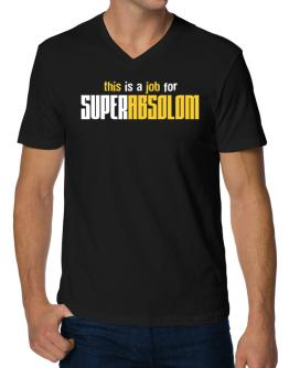 This Is A Job For Superabsolom V-Neck T-Shirt