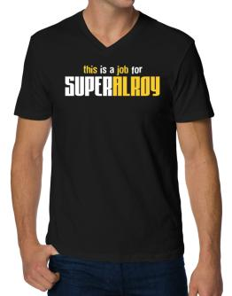 This Is A Job For Superalroy V-Neck T-Shirt