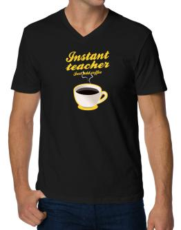 Instant Teacher, just add coffee V-Neck T-Shirt