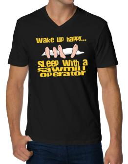 wake up happy .. sleep with a Sawmill Operator V-Neck T-Shirt