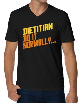 Dietitian Do It Normally ... V-Neck T-Shirt
