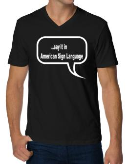 Say It In American Sign Language V-Neck T-Shirt