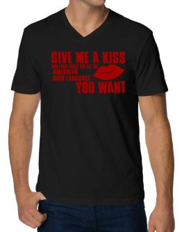 Give Me A Kiss And I Will Teach You All The American Sign Language You Want V-Neck T-Shirt