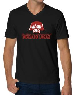 I Can Teach You The Dark Side Of American Sign Language V-Neck T-Shirt