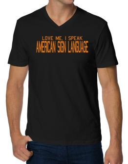 Love Me, I Speak American Sign Language V-Neck T-Shirt