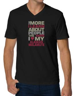 The More I Learn About People The More I Love My Alaskan Malamute V-Neck T-Shirt