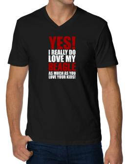 Yes! I Really Do Love My Beagle V-Neck T-Shirt