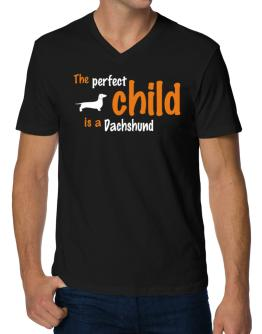 The Perfect Child Is A Dachshund V-Neck T-Shirt