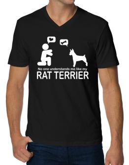 No One Understands Me Like My Rat Terrier V-Neck T-Shirt