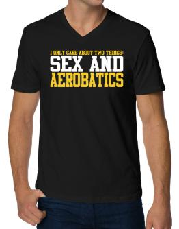 I Only Care About 2 Things : Sex And Aerobatics V-Neck T-Shirt