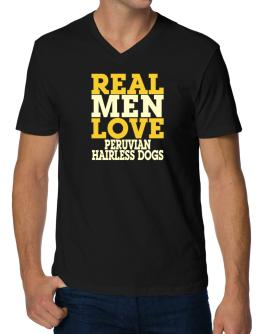 Real Men Love Peruvian Hairless Dogs V-Neck T-Shirt