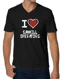 I Love Sawmill Operators V-Neck T-Shirt