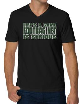 Life Is A Game , Footbag Net Is Serious !!! V-Neck T-Shirt