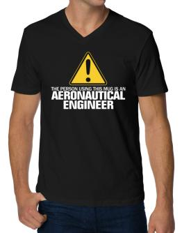 The Person Using This Mug Is An Aeronautical Engineer V-Neck T-Shirt