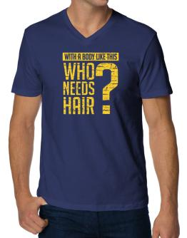 With a body like this, Who needs hair ? V-Neck T-Shirt