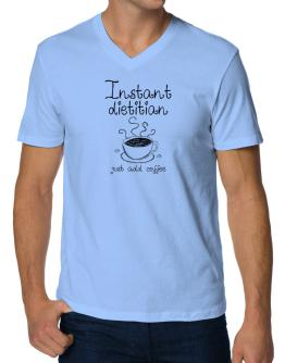 Instant Dietitian just add coffee V-Neck T-Shirt