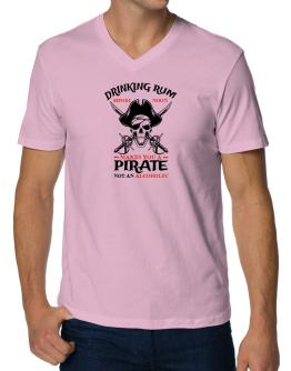 Drinking rum before noon makes you a pirate not an alcoholic V-Neck T-Shirt
