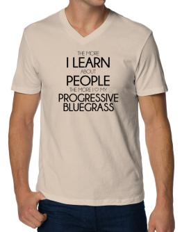 The more I learn about people the more I love my Progressive Bluegrass V-Neck T-Shirt