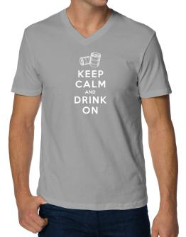 Keep calm and drink on V-Neck T-Shirt
