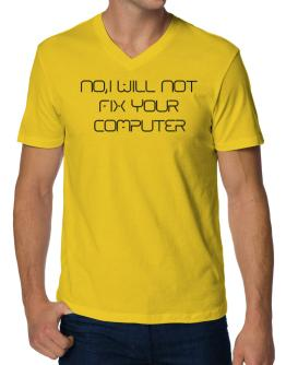 I will not fix your computer V-Neck T-Shirt