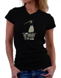 """ Life is simple... eat, sleep and do Aikido "" T-Shirt - V-Neck-Womens"