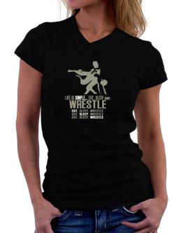 """"""" Life is simple... eat, sleep and Wrestle """" T-Shirt - V-Neck-Womens"""