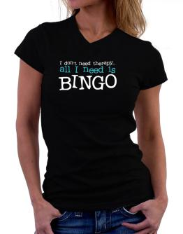 I Don´t Need Theraphy... All I Need Is Bingo T-Shirt - V-Neck-Womens