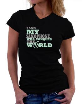I And My Saxophone Will Conquer The World T-Shirt - V-Neck-Womens