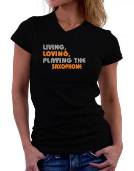 Living Loving Playing The Saxophone T-Shirt - V-Neck-Womens