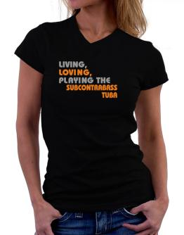 Living Loving Playing The Subcontrabass Tuba T-Shirt - V-Neck-Womens