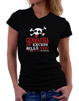 Genmaicha In Excess Kills You - I Am Not Afraid Of Death T-Shirt - V-Neck-Womens