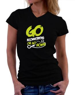 Go Accommodating Or Go Home T-Shirt - V-Neck-Womens