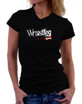 Wrestling Is In My Blood T-Shirt - V-Neck-Womens