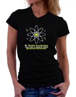 If Model Aerobatics Were Easy, It Would Be Called Quantum Mechanics T-Shirt - V-Neck-Womens