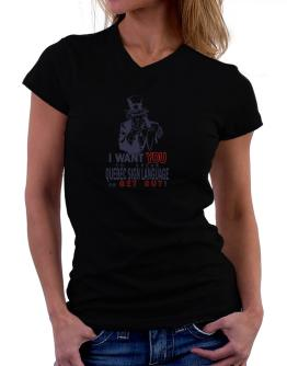 I Want You To Speak Quebec Sign Language Or Get Out! T-Shirt - V-Neck-Womens