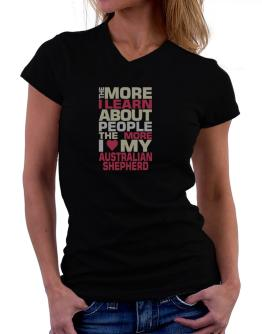 The More I Learn About People The More I Love My Australian Shepherd T-Shirt - V-Neck-Womens
