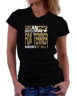 ... My Fox Terrier Knows It All !!! T-Shirt - V-Neck-Womens