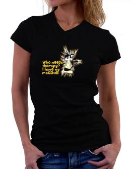 Who Needs Therapy? I Have My Ragdoll T-Shirt - V-Neck-Womens