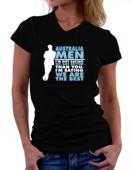 Australia Men I'm Not Saying We're Better Than You. I Am Saying We Are The Best T-Shirt - V-Neck-Womens