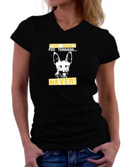 """ TOO MANY Fox Terriers ... NEVER "" T-Shirt - V-Neck-Womens"