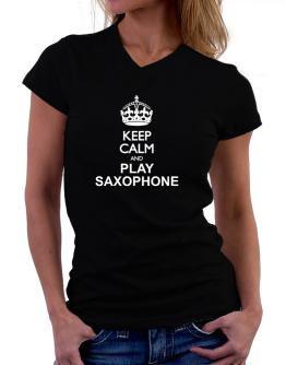 Keep calm and play Saxophone T-Shirt - V-Neck-Womens