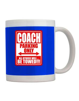 Coach Parking Only - All Others Will Be Towed Mug