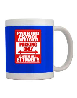 Parking Patrol Officer Parking Only - All Others Will Be Towed Mug