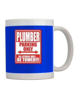 Plumber Parking Only - All Others Will Be Towed Mug