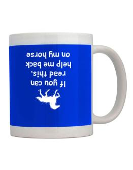IF YOU CAN READ THIS, PUT ME BACK ON MY HORSE! Mug