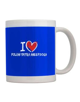 I love Polish Tatra Sheepdogs chalk style Mug
