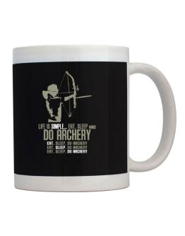 """ Life is simple... eat, sleep and do Archery "" Mug"