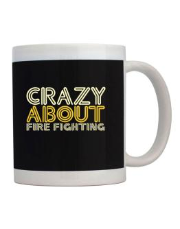Crazy About Fire Fighting Mug