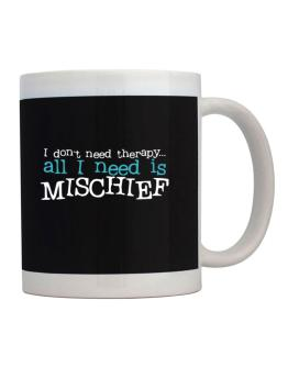 I Don´t Need Theraphy... All I Need Is Mischief Mug
