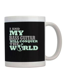 I And My Bass Guitar Will Conquer The World Mug